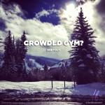 CROWDED GYM?