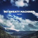 NO SWEATY MACHINES.