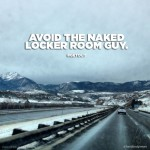 AVOID THE NAKED LOCKER ROOM GUY.